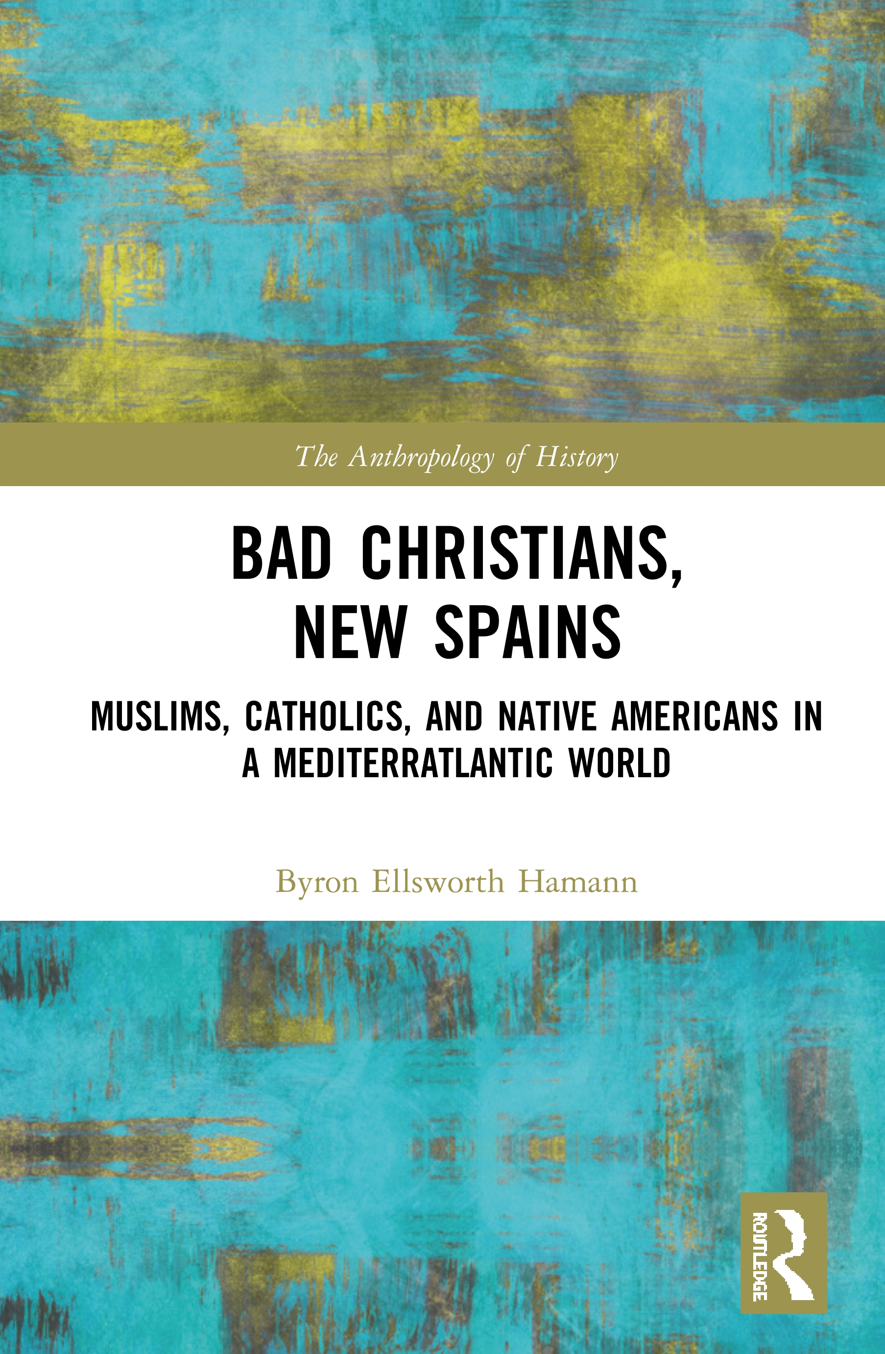 Bad Christians, New Spains: Muslims, Catholics, and Native Americans in a Mediterratlantic World book cover