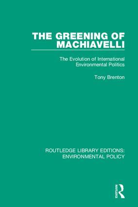 The Greening of Machiavelli: The Evolution of International Environmental Politics, 1st Edition (Hardback) book cover