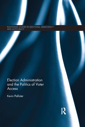Election Administration and the Politics of Voter Access: 1st Edition (Paperback) book cover