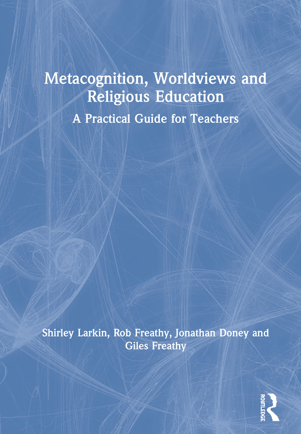 Metacognition, Worldviews and Religious Education: A Practical Guide for Teachers book cover