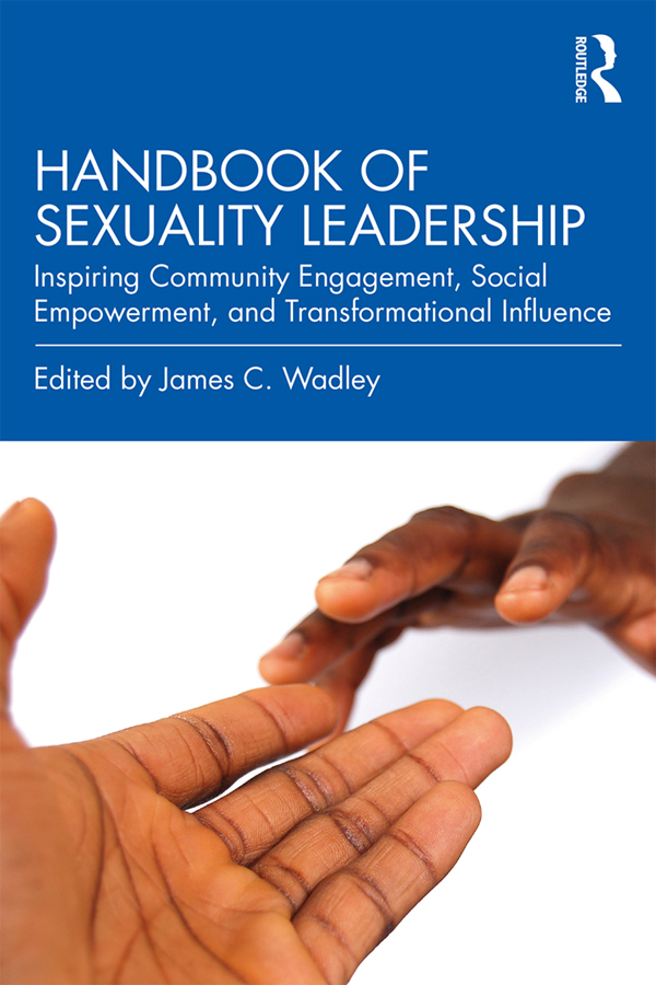 Handbook of Sexuality Leadership: Inspiring Community Engagement, Social Empowerment, and Transformational Influence book cover