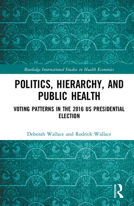Politics, Hierarchy, and Public Health: Voting Patterns in the 2016 US Presidential Election, 1st Edition (Hardback) book cover