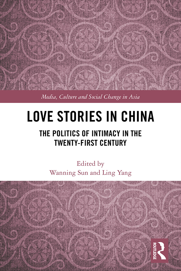 Love Stories in China: The Politics of Intimacy in the Twenty-First Century, 1st Edition (Hardback) book cover