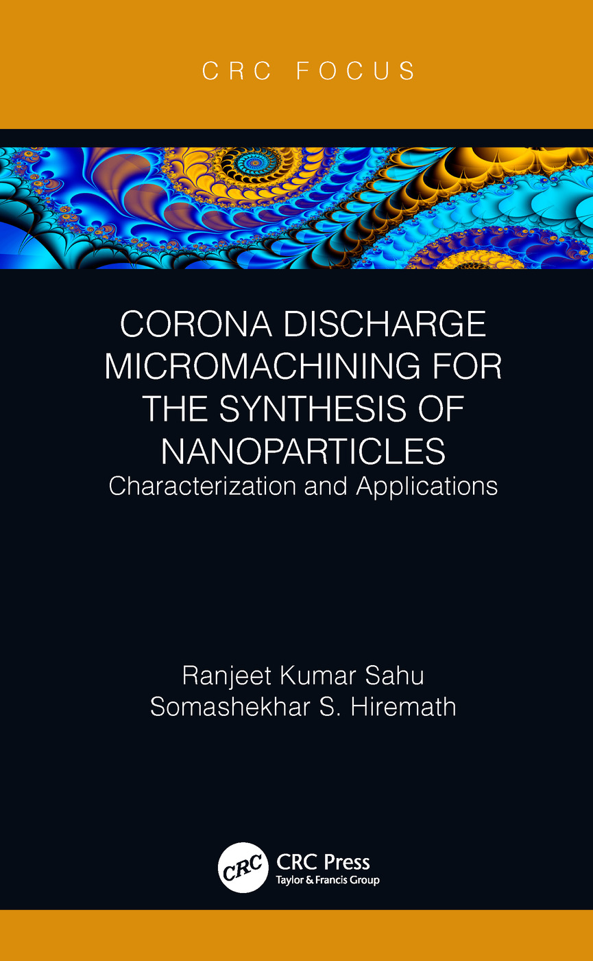 Corona Discharge Micromachining for the Synthesis of Nanoparticles: Characterization and Applications, 1st Edition (Hardback) book cover