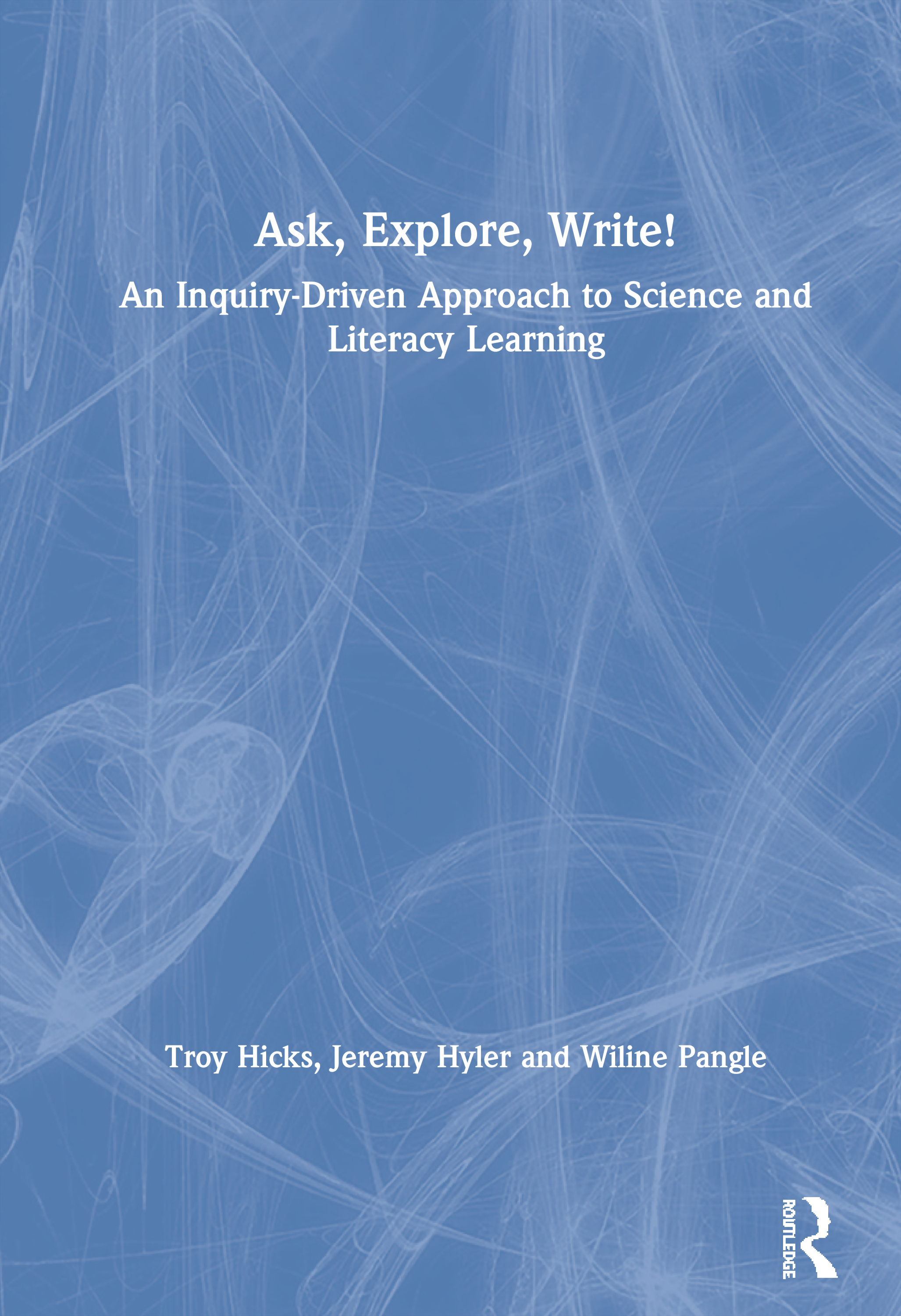 Ask, Explore, Write!: An Inquiry-Driven Approach to Science and Literacy Learning book cover