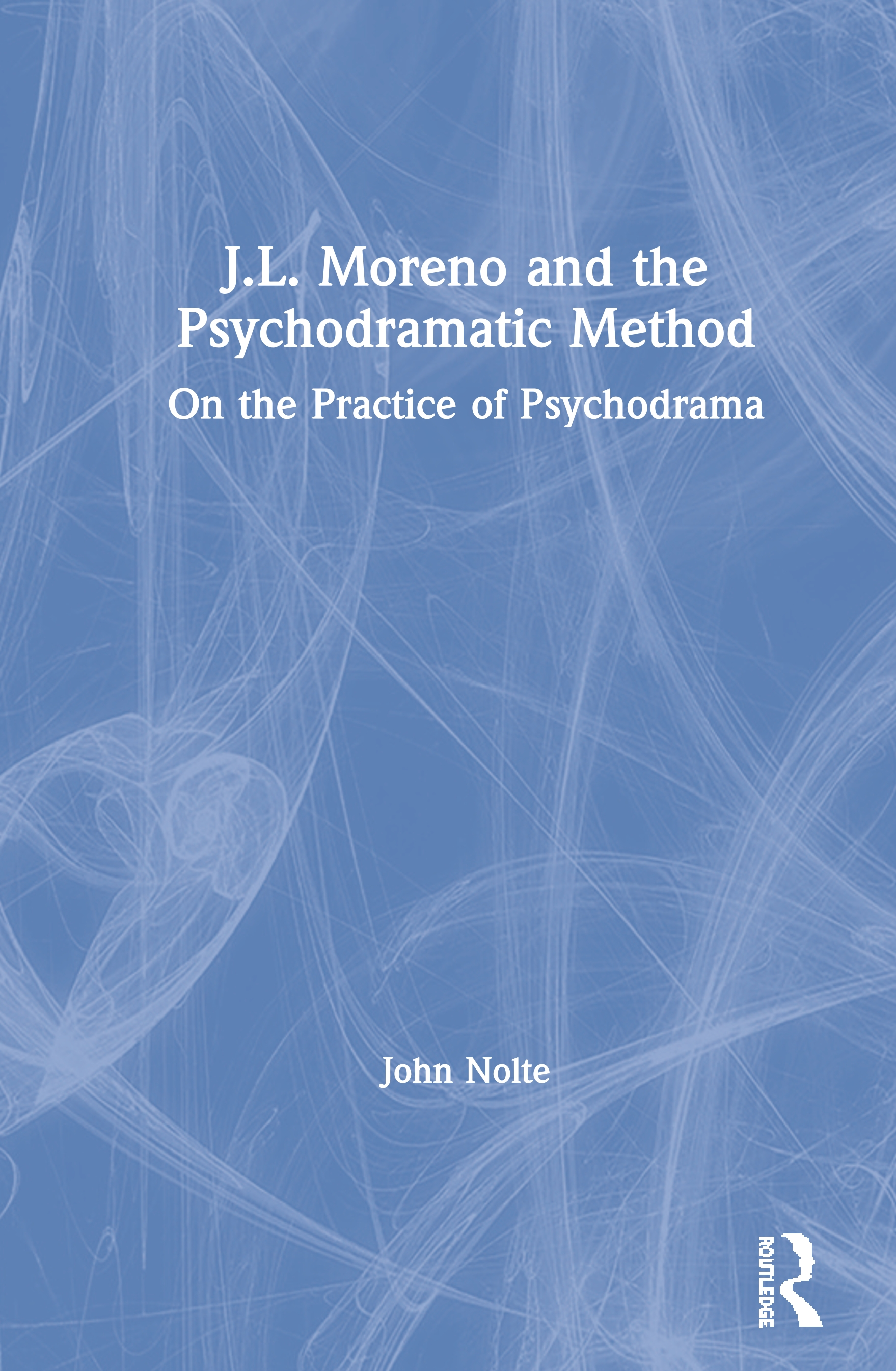 J.L. Moreno and the Psychodramatic Method: On the Practice of Psychodrama book cover