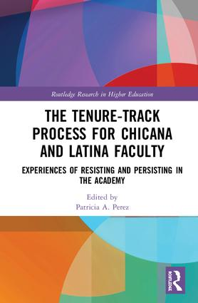 The Tenure-Track Process for Chicana and Latina Faculty: Experiences of Resisting and Persisting in the Academy book cover