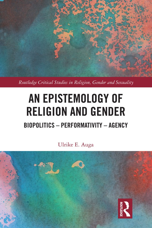 An Epistemology of Religion and Gender: Biopolitics, Performativity and Agency book cover