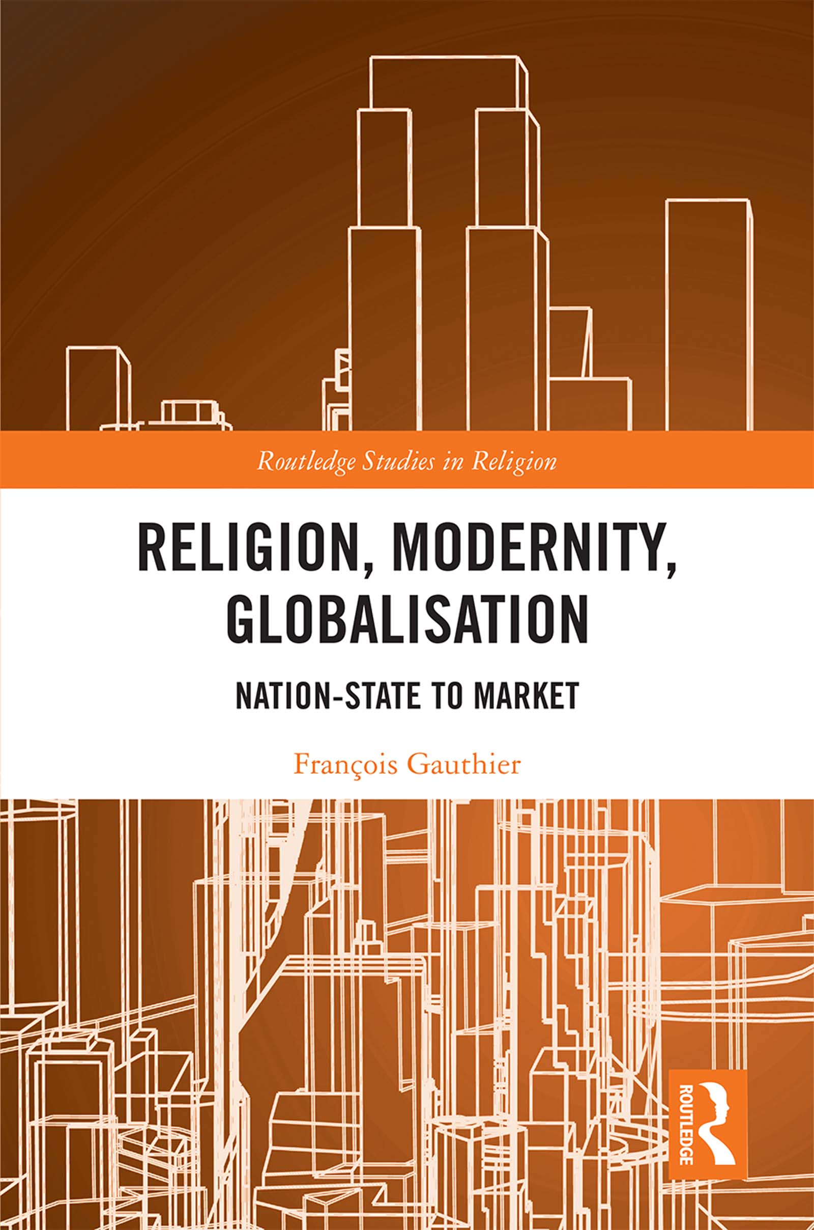 Religion, Modernity, Globalisation: From Nation-State to Market book cover