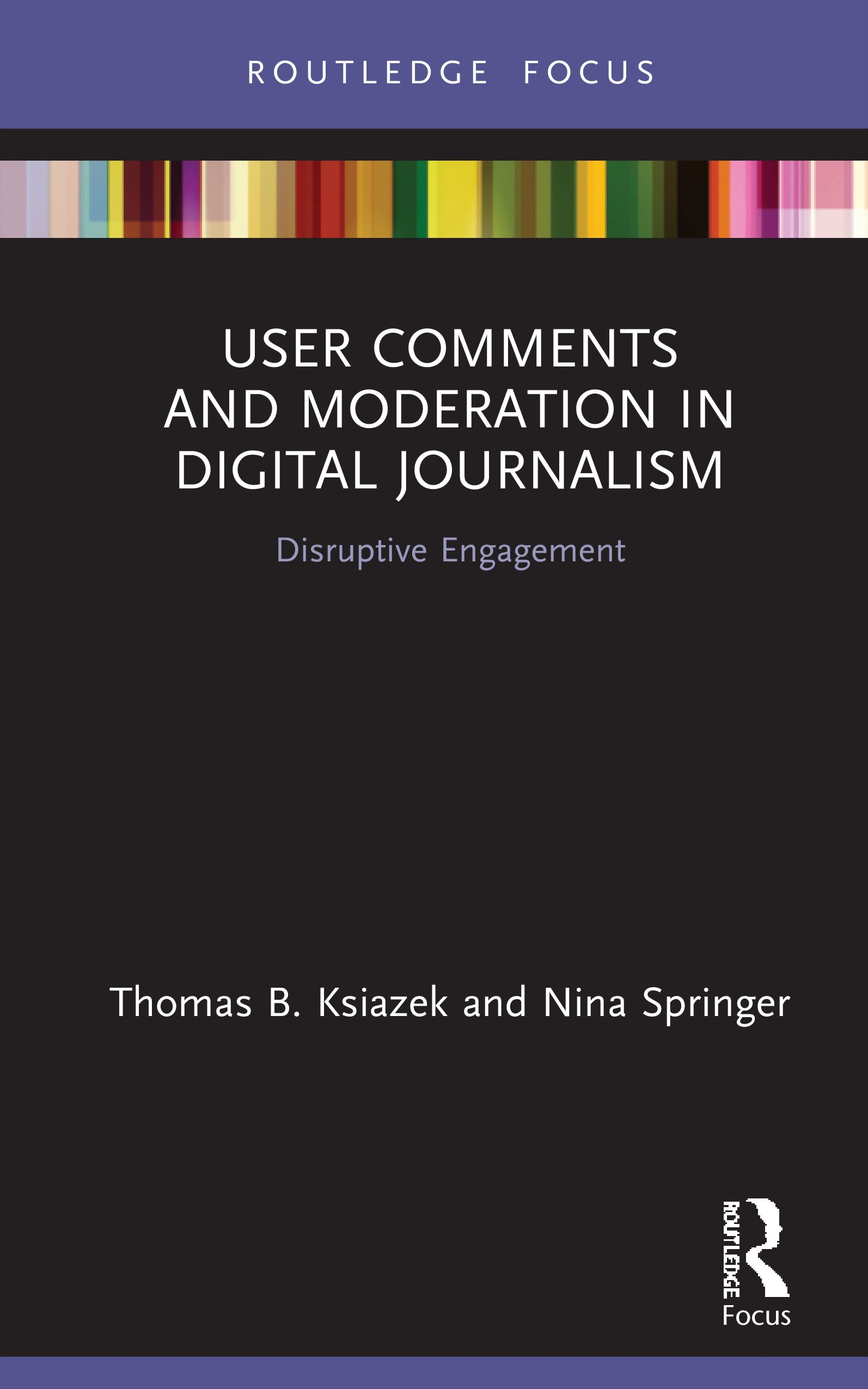 User Comments and Moderation in Digital Journalism: Disruptive Engagement, 1st Edition (Hardback) book cover