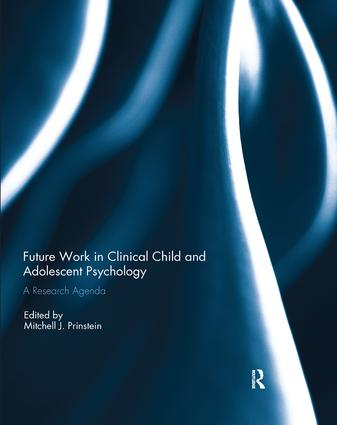 Future Work in Clinical Child and Adolescent Psychology: A research agenda, 1st Edition (Paperback) book cover