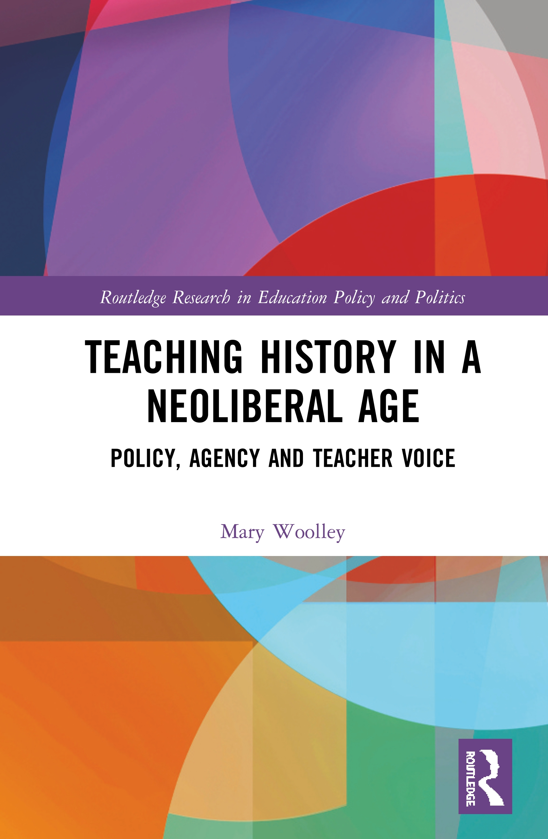 Teaching History in a Neoliberal Age: Policy, Agency and Teacher Voice book cover