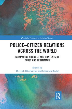Police-Citizen Relations Across the World: Comparing sources and contexts of trust and legitimacy book cover