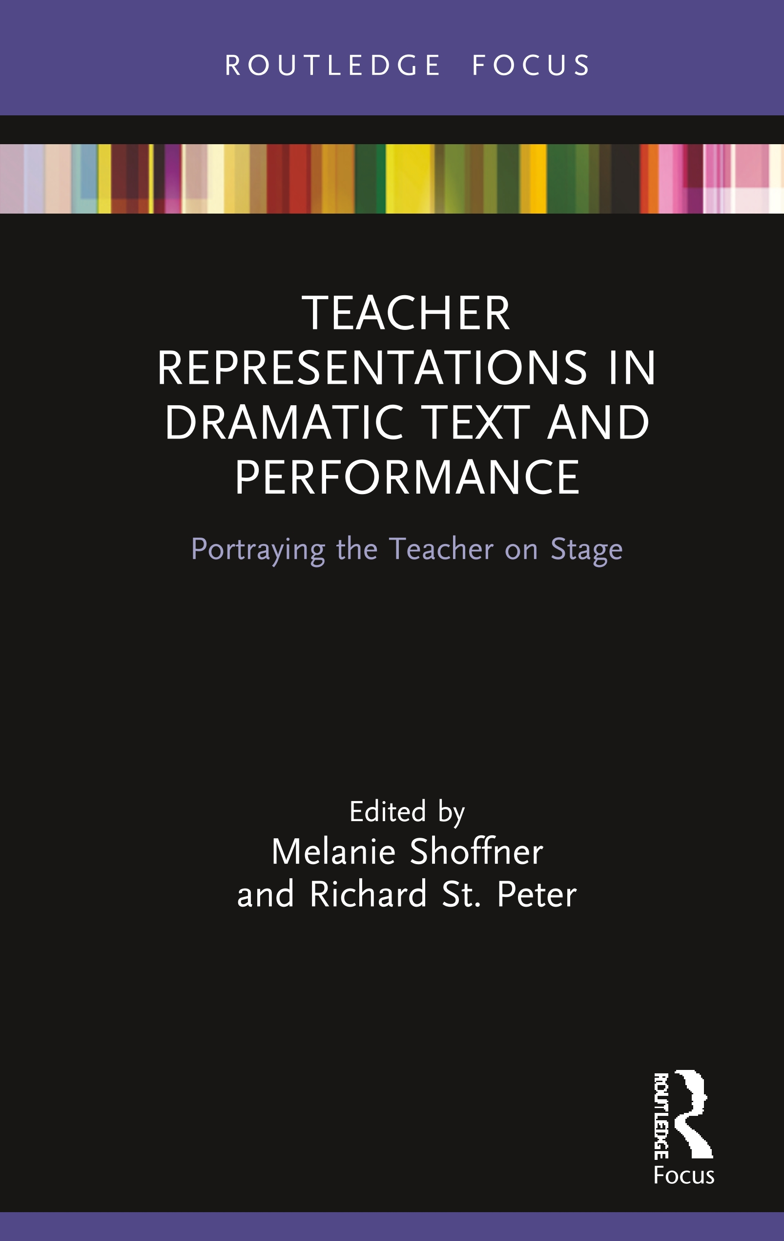 Teacher Representations in Dramatic Text and Performance: Portraying the Teacher on Stage, 1st Edition (Hardback) book cover