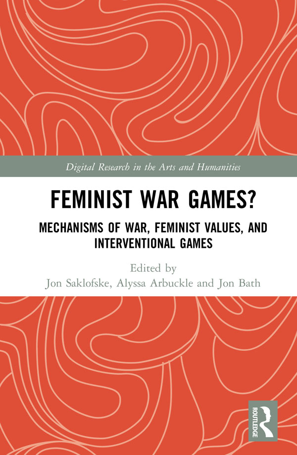 Feminist War Games?: Mechanisms of War, Feminist Values, and Interventional Games book cover