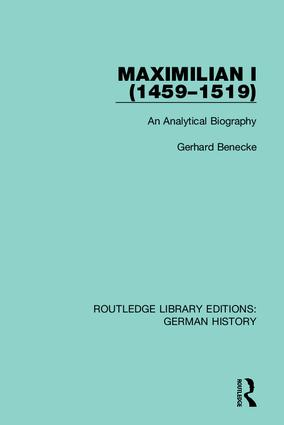 Maximilian I (1459-1519): An Analytical Biography book cover