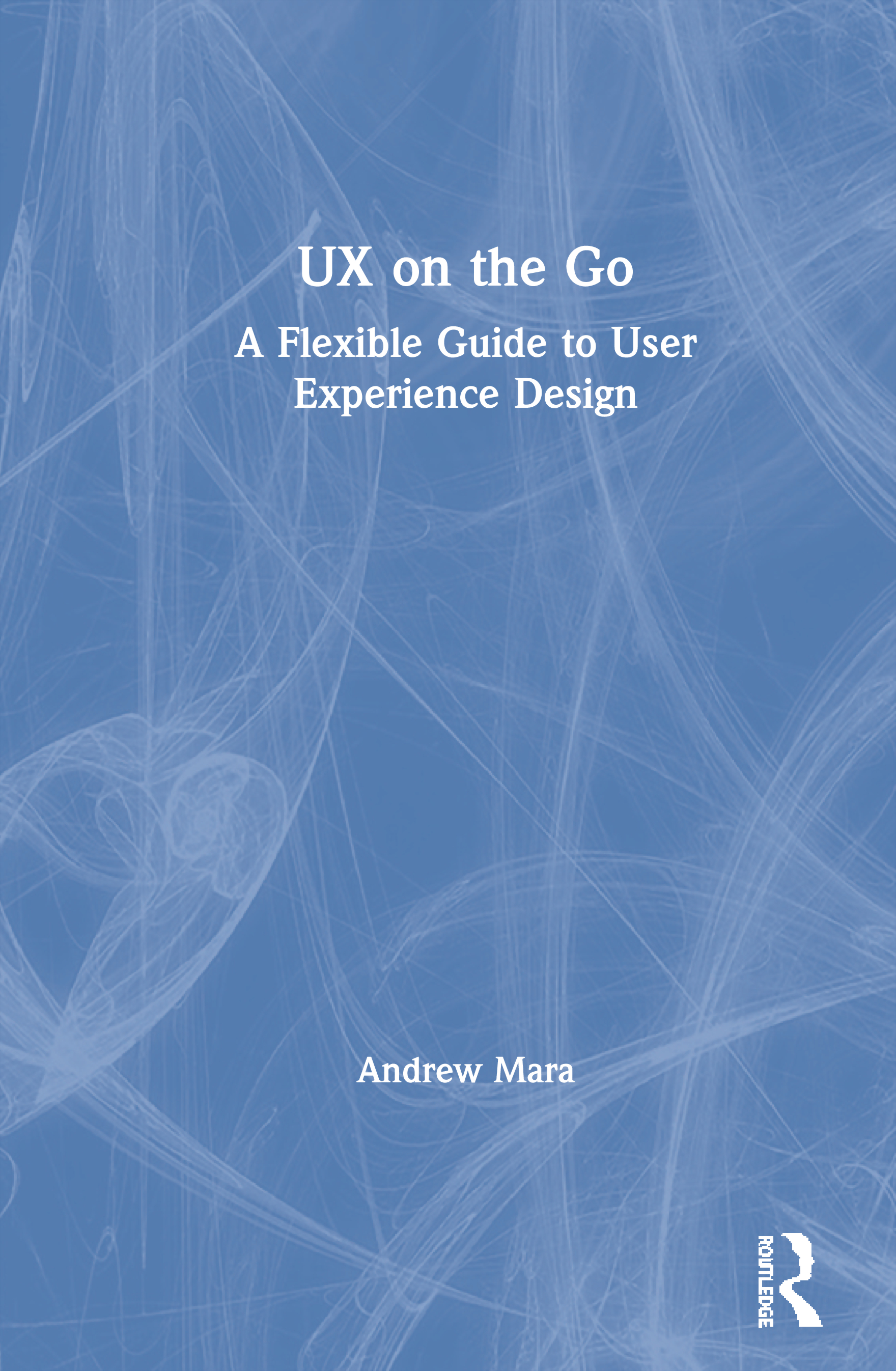 UX on the Go: A Flexible Guide to User Experience Design book cover