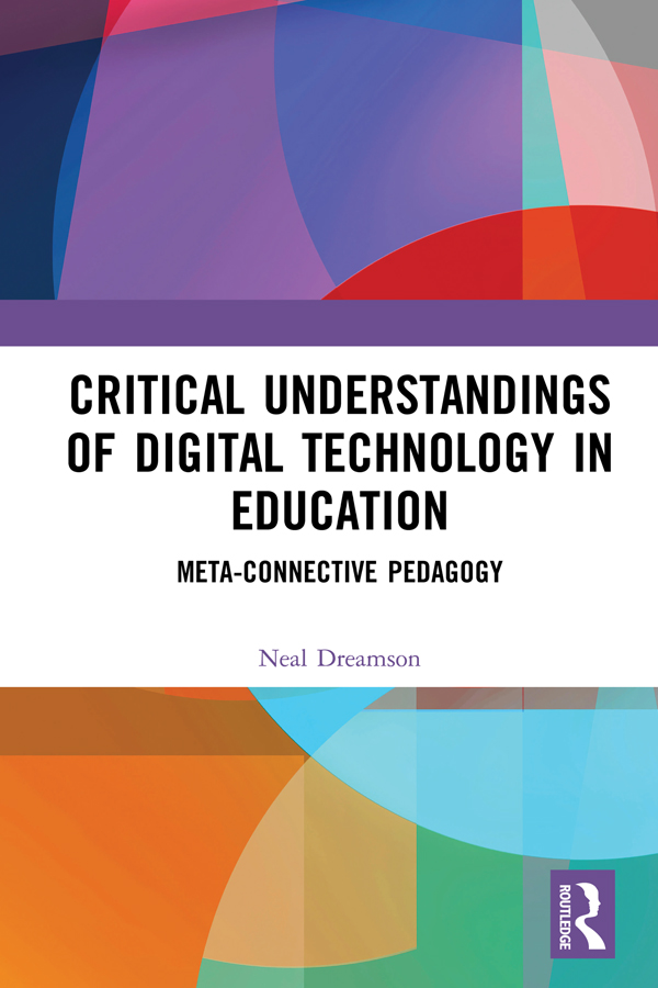 Critical Understandings of Digital Technology in Education: Meta-Connective Pedagogy book cover