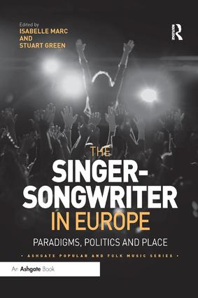 The Singer-Songwriter in Europe: Paradigms, Politics and Place book cover