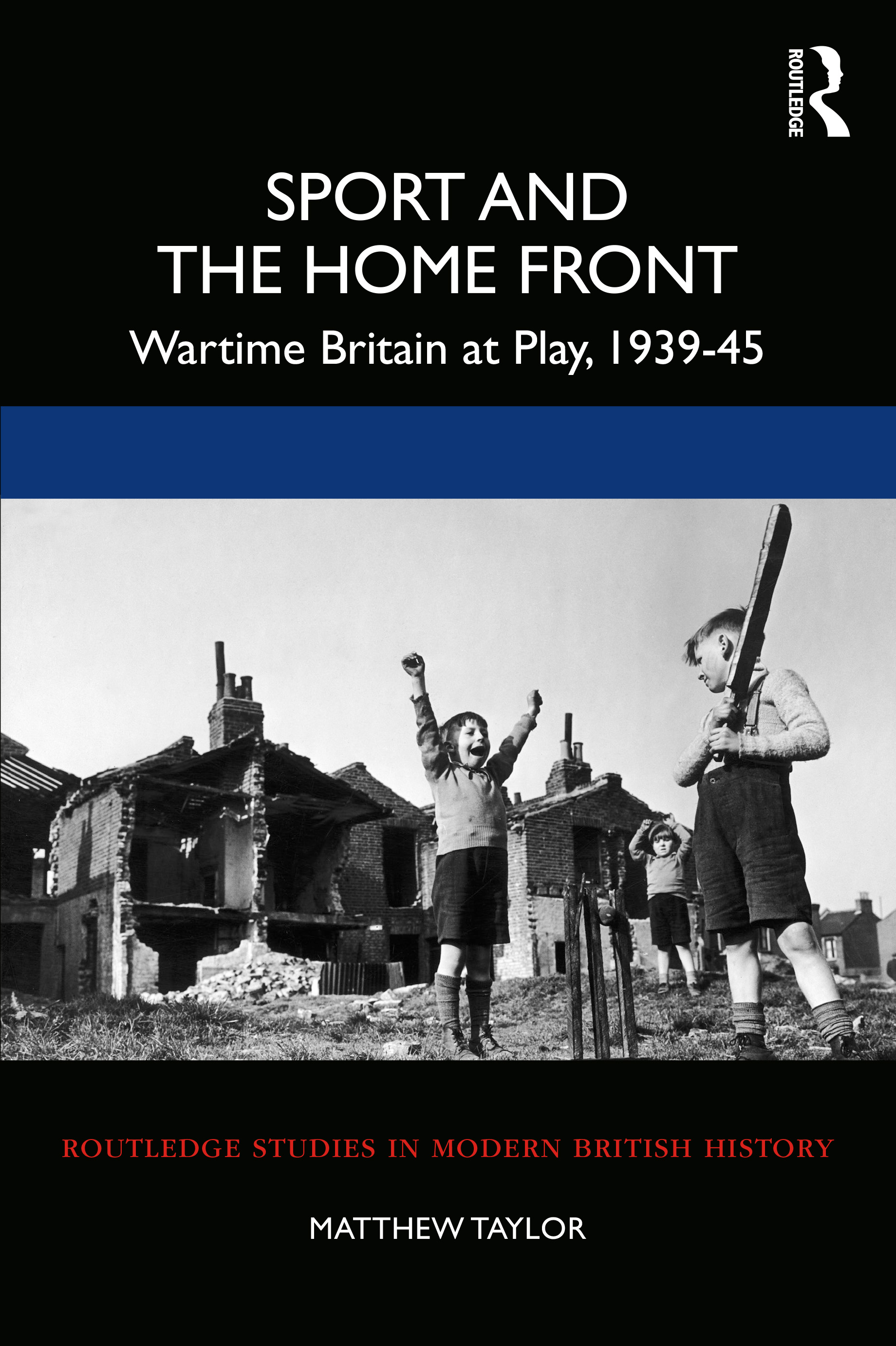 Sport and the Home Front: Wartime Britain at Play, 1939-45, 1st Edition (Paperback) book cover