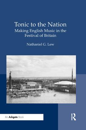 Tonic to the Nation: Making English Music in the Festival of Britain: 1st Edition (Paperback) book cover