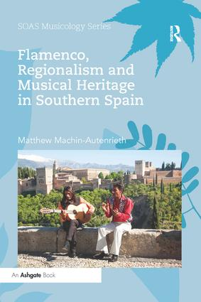 Flamenco, Regionalism and Musical Heritage in Southern Spain book cover