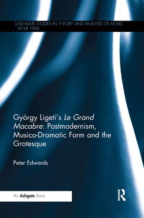 György Ligeti's Le Grand Macabre: Postmodernism, Musico-Dramatic Form and the Grotesque book cover