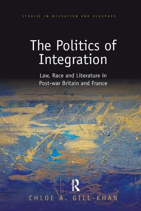 The Politics of Integration: Law, Race and Literature in Post-War Britain and France, 1st Edition (Paperback) book cover