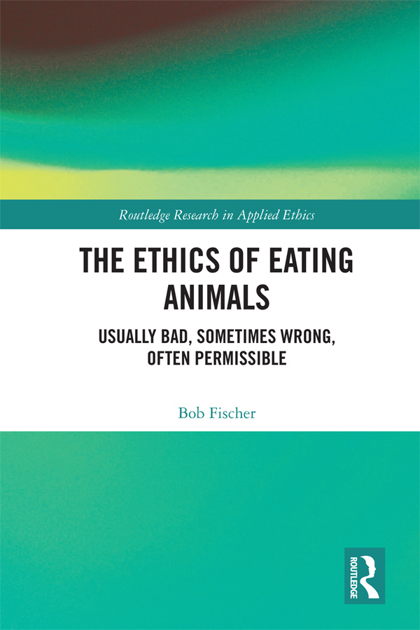 The Ethics of Eating Animals: Usually Bad, Sometimes Wrong, Often Permissible book cover