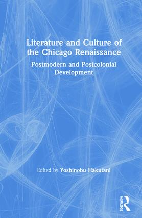 Literature and Culture of the Chicago Renaissance: Postmodern and Postcolonial Development book cover