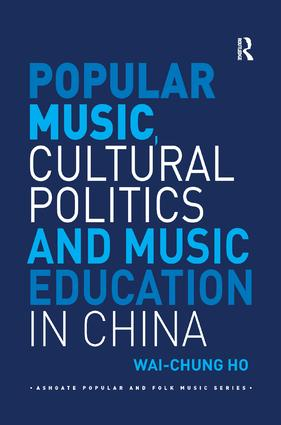 Popular Music, Cultural Politics and Music Education in China: 1st Edition (Paperback) book cover