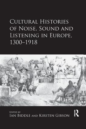 Cultural Histories of Noise, Sound and Listening in Europe, 1300-1918: 1st Edition (Paperback) book cover
