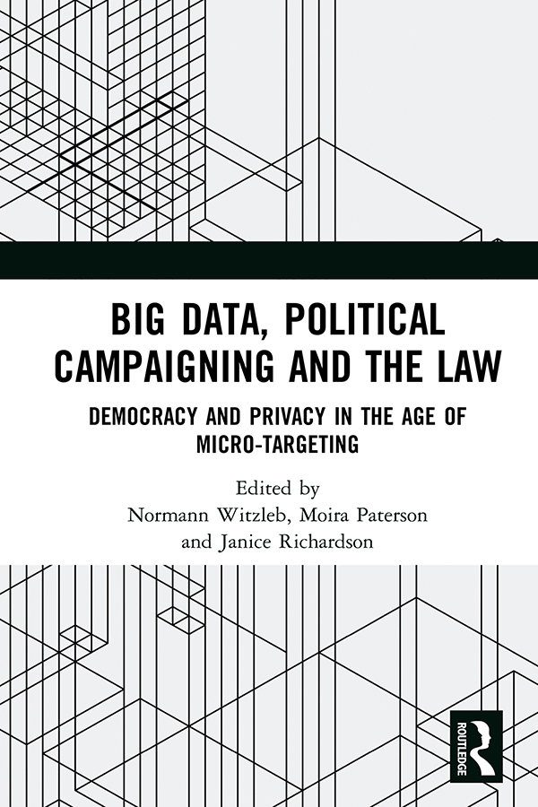 Big Data, Political Campaigning and the Law: Democracy and Privacy in the Age of Micro-Targeting book cover
