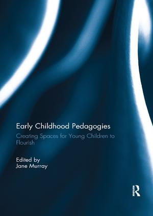 Early Childhood Pedagogies: Creating Spaces for Young Children to Flourish, 1st Edition (Paperback) book cover