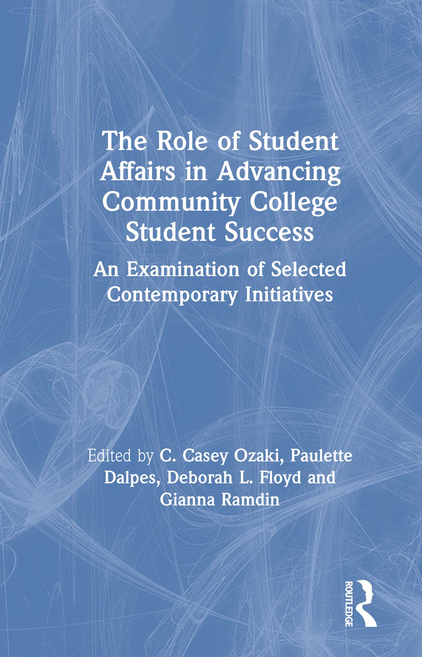 The Role of Student Affairs in Advancing Community College Student Success: An Examination of Selected Contemporary Initiatives book cover
