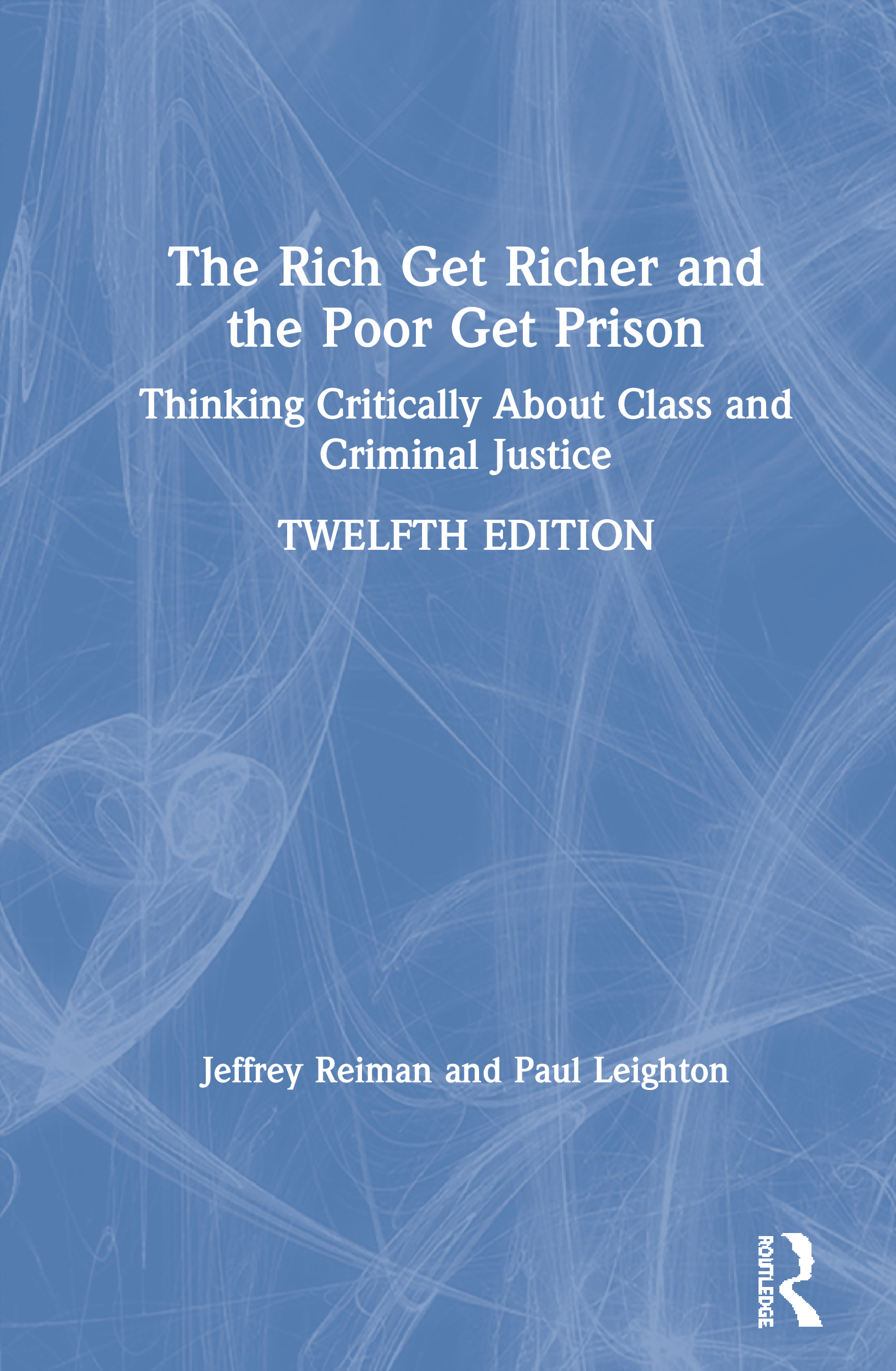 The Rich Get Richer and the Poor Get Prison: Thinking Critically About Class and Criminal Justice, 12th Edition (Paperback) book cover