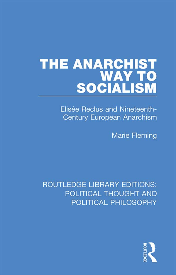 The Anarchist Way to Socialism: Elisée Reclus and Nineteenth-Century European Anarchism book cover