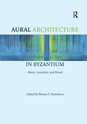 Aural Architecture in Byzantium: Music, Acoustics, and Ritual: 1st Edition (Paperback) book cover