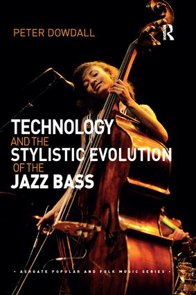 Technology and the Stylistic Evolution of the Jazz Bass: 1st Edition (Paperback) book cover