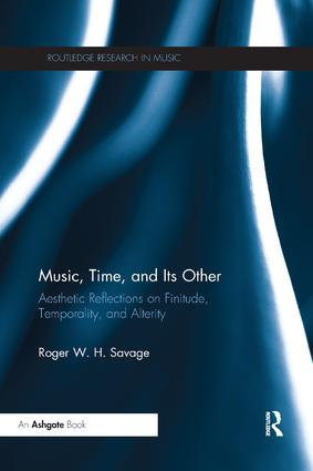 Music, Time, and Its Other: Aesthetic Reflections on Finitude, Temporality, and Alterity book cover