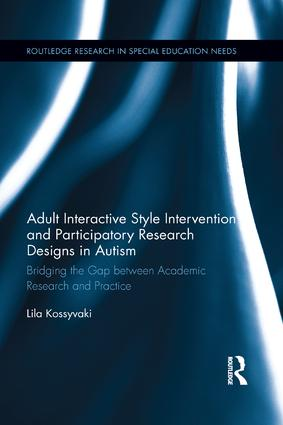 Adult Interactive Style Intervention and Participatory Research Designs in Autism: Bridging the Gap between Academic Research and Practice book cover
