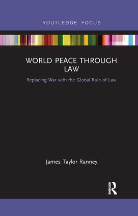 World Peace Through Law: Replacing War with the Global Rule of Law, 1st Edition (Paperback) book cover
