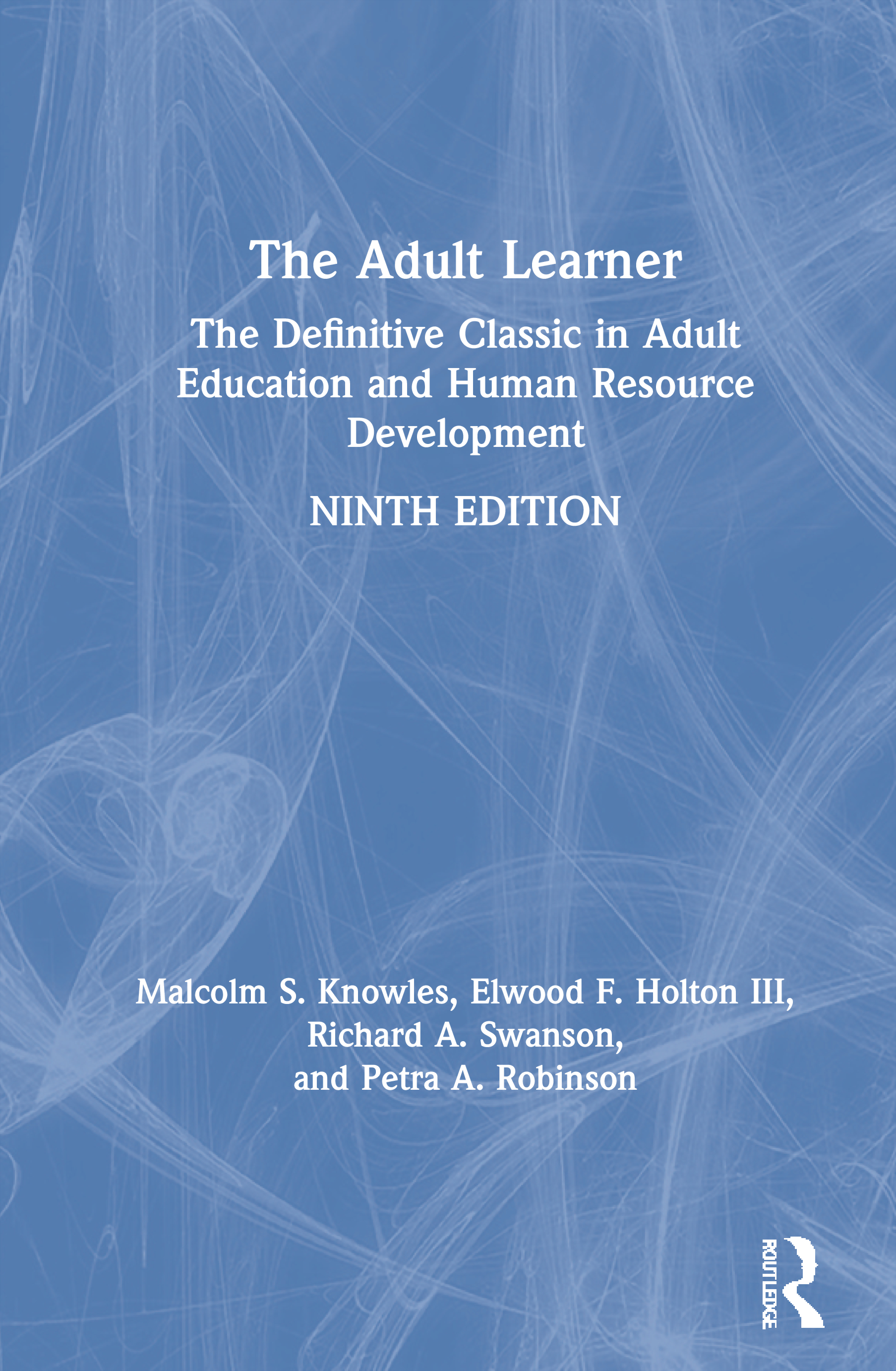 The Adult Learner: The Definitive Classic in Adult Education and Human Resource Development book cover