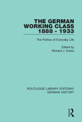 The German Working Class 1888 - 1933: The Politics of Everyday Life book cover