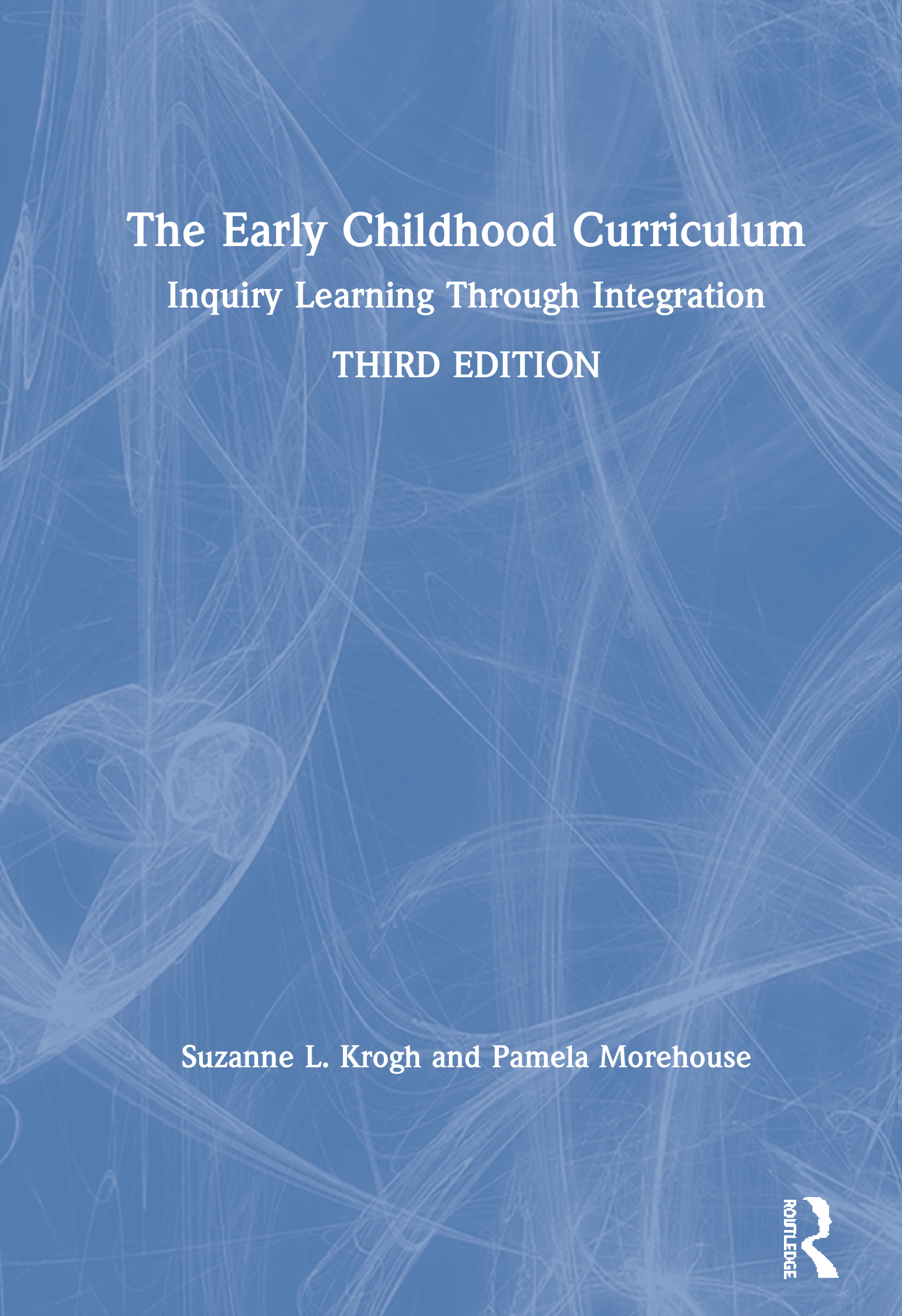 The Early Childhood Curriculum: Inquiry Learning Through Integration book cover
