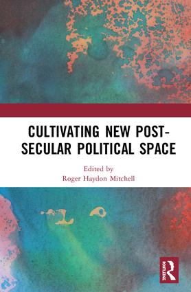 Cultivating New Post-secular Political Space: 1st Edition (Hardback) book cover