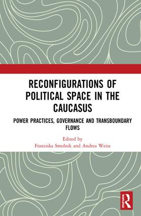 Reconfigurations of Political Space in the Caucasus: Power Practices, Governance and Transboundary Flows book cover
