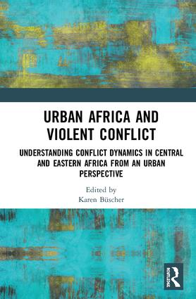 Urban Africa and Violent Conflict: Understanding Conflict Dynamics in Central and Eastern Africa from an Urban Perspective, 1st Edition (Hardback) book cover