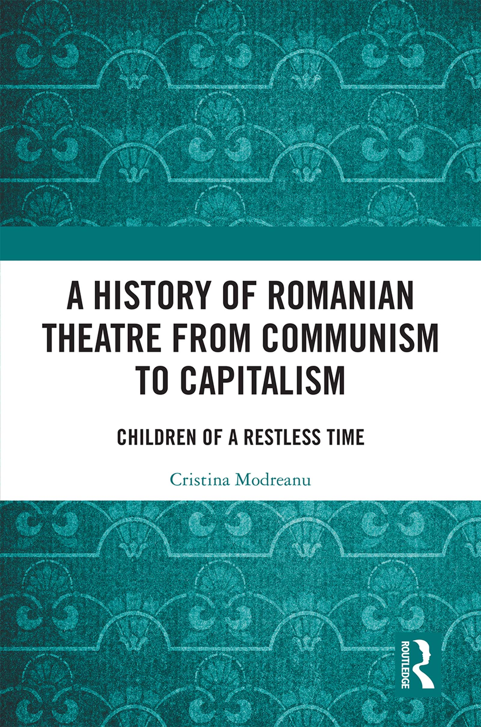 A History of Romanian Theatre from Communism to Capitalism: Children of a Restless Time book cover