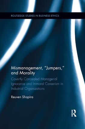 "Mismanagement, ""Jumpers,"" and Morality: Covertly Concealed Managerial Ignorance and Immoral Careerism in Industrial Organizations book cover"
